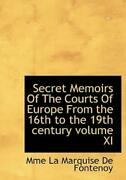 Secret Memoirs Of The Courts Of Europe From The 16th To The 19th Century Vo...