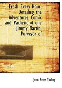 Fresh Every Hour Detailing The Adventures Comic And Pathetic Of One Jimmy...