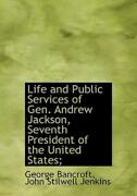 Life And Public Services Of Gen Andrew Jackson Seventh President Of The U...