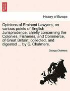 Opinions Of Eminent Lawyers, On Various Points Of English Jurisprudence, Ch...