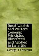 Rural Wealth And Welfare Conomic Principles Illustrated And Applied In Farm...
