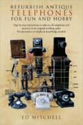 Refurbish Antique Telephones For Fun And Hobby Step By Step Instructions T...