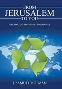 From Jerusalem To You The Amazing Spread Of Christianity