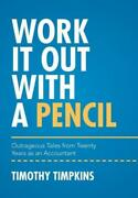 Work It Out With A Pencil Outrageous Tales From Twenty Years As An Account...