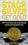 Stack Silver Get Gold How To Buy Gold And Silver Bullion Without Getting R...