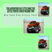 The Adventures Of Little Moe The Little Toyota Truck Volume Two Big Jobs F...