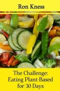 The Challenge Eating Plant-based For 30 Days Take The Challenge Pledge T...