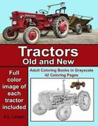 Adult Coloring Books Tractors Old And New 42 Grayscale Coloring Pages Wit...