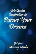 Pursue Your Dreams 366 Inspirational Quotes 5-year Memory Minder