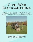 Civil War Blacksmithing Constructing Cannon Wheels, Traveling Forge, Knive...