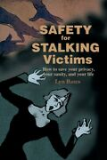 Safety For Stalking Victims How To Save Your Privacy, Your Sanity, And You...