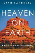 Heaven On Earth A Biblical Model For Parenting