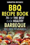 Bbq Recipe Book 70 Of The Best Ever Healthy Barbecue Recipes Revealed