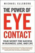 The Power Of Eye Contact Your Secret For Success In Business Love And Li...