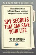 Spy Secrets That Can Save Your Life A Former Cia Officer Reveals Safety An...