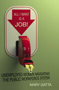 All I Want Is A Job Unemployed Women Navigating The Public Workforce Syst...