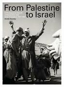From Palestine To Israel A Photographic Record Of Destruction And State Fo...