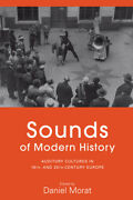 Sounds Of Modern History Auditory Cultures In 19th- And 20th-century Europ...