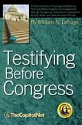 Testifying Before Congress A Practical Guide To Preparing And Delivering T...