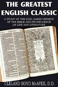 The Greatest English Classic, A Study Of The King James Version Of The Bibl...