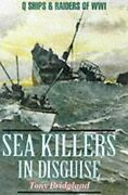 Sea Killers In Disguise Q Ships And Decoy Raiders Of Ww1 By Tony Bridgland Mint