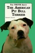 The Truth About The American Pit Bull Terrier Hardcover By Richard F. Stratton