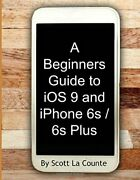 A Beginners Guide To Ios 9 And Iphone 6s / 6s Plus For By Scott La Counte Vg