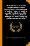Life And Works Of Charles H Spurgeon Being A Graphic Account Of The Greate...