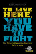To Live Here, You Have To Fight How Women Led Appalachian Movements For So...