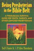 Being Presbyterian In The Bible Belt A Theological Survival Guide For Yout...