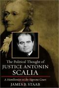 The Political Thought Of Justice Antonin Scalia A Hamiltonian On The Supre...