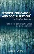 Women, Education, And Socialization In Modern Lebanon 19th And 20th Centur...