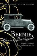 Bernie Youand039re A Bootlegger A Familyand039s Escapades During The Prohibition E...
