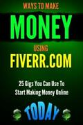 Ways To Make Money Using Fiverr Includes 25 Gigs You Can Use To Start Maki...