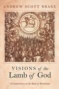 Visions Of The Lamb Of God A Commentary On The Book Of Revelation