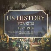 Us History For Kids 1877-1914 - Political, Economic And Social Life 19th - 20...