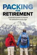 Packing For Retirement A Practical Guide For Preparing For Retirement At A...