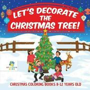 Letand039s Decorate The Christmas Tree Christmas Coloring Books 8-12 Years Old