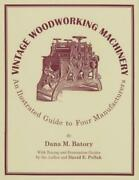 Vintage Woodworking Machinery An Illustrated Guide To Four Manufacturers, ...