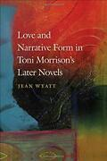 Love And Narrative Form In Toni Morrisons Later Novels By Jean Wyatt - Hardcover