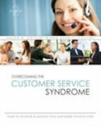 Overcoming The Customer Service Syndrome How To Achieve And Sustain High Custom