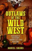 Outlaws Of The Wild West Infamous Western Criminals And Killers