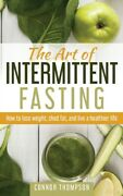 The Art Of Intermittent Fasting How To Lose Weight Shed Fat And Live A H...