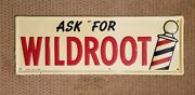 Vintage 1949 Barber Shop Ask For Wildroot Embossed Enamel Sign Vg Condition