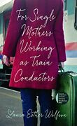 For Single Mothers Working As Train Conductors Iowa By Laura Esther Wolfson