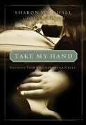 Take My Hand Guiding Your Child Through Grief English By Jeff Johnson And Sharon