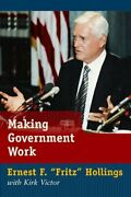Making Government Work Lessons From A Life In Politics By Ernest F. Fritz