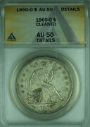 1860-o Seated Liberty Silver Dollar 1 Coin Anacs Au-50 Details Undergraded