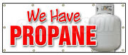 We Have Propane Banner Sign Gas Tanks Refill Replacement Liquid Lp