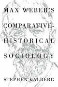 Max Weber's Comparative-historical Sociology By Stephen Kalberg Excellent